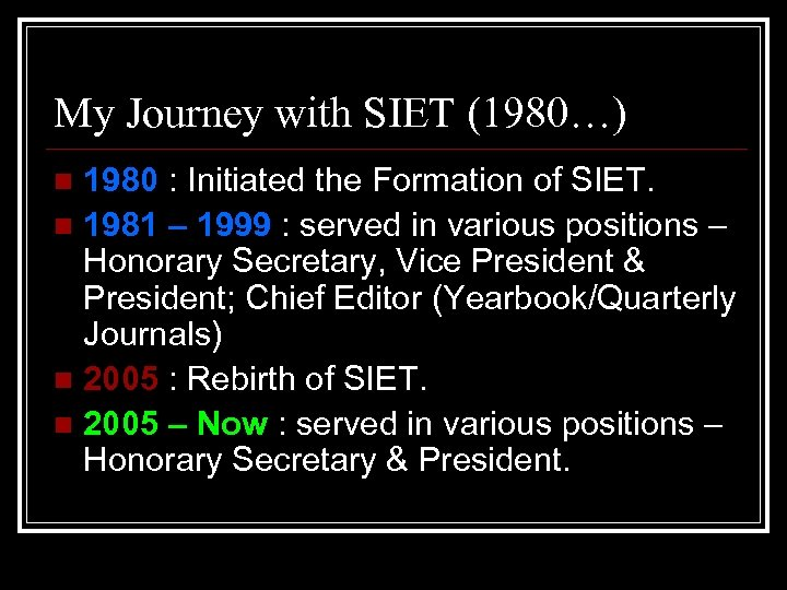 My Journey with SIET (1980…) 1980 : Initiated the Formation of SIET. n 1981