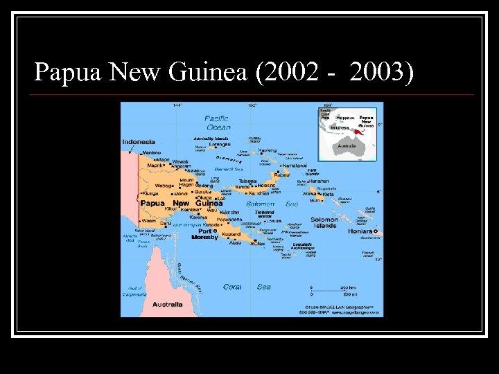 Papua New Guinea (2002 - 2003)