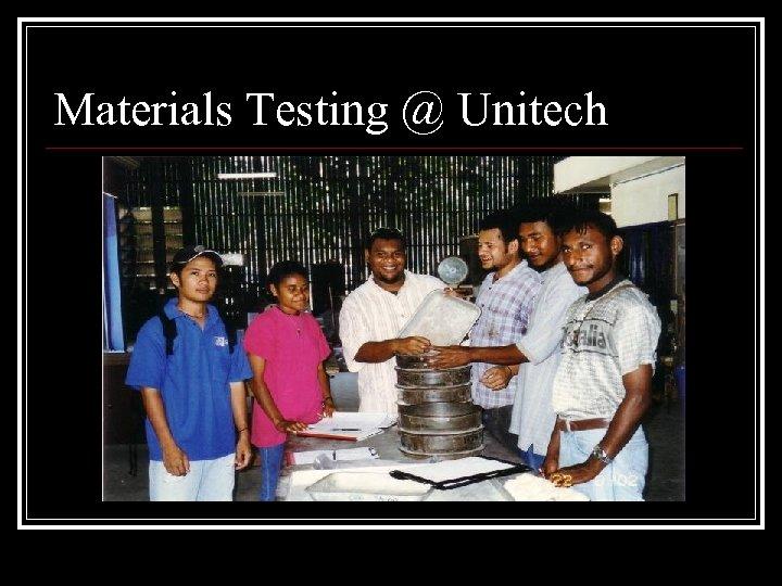 Materials Testing @ Unitech