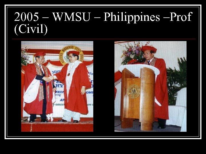 2005 – WMSU – Philippines –Prof (Civil)