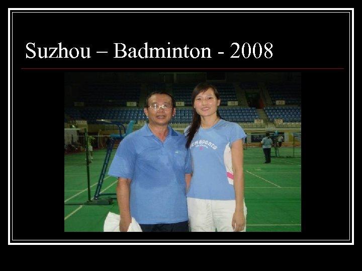 Suzhou – Badminton - 2008