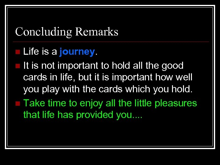 Concluding Remarks Life is a journey. n It is not important to hold all