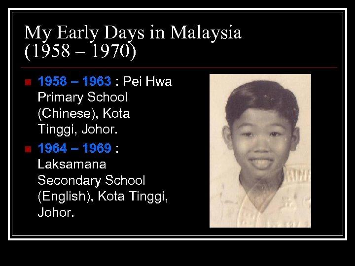 My Early Days in Malaysia (1958 – 1970) n n 1958 – 1963 :