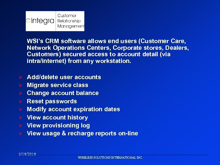 WSI's CRM software allows end users (Customer Care, Network Operations Centers, Corporate stores, Dealers,