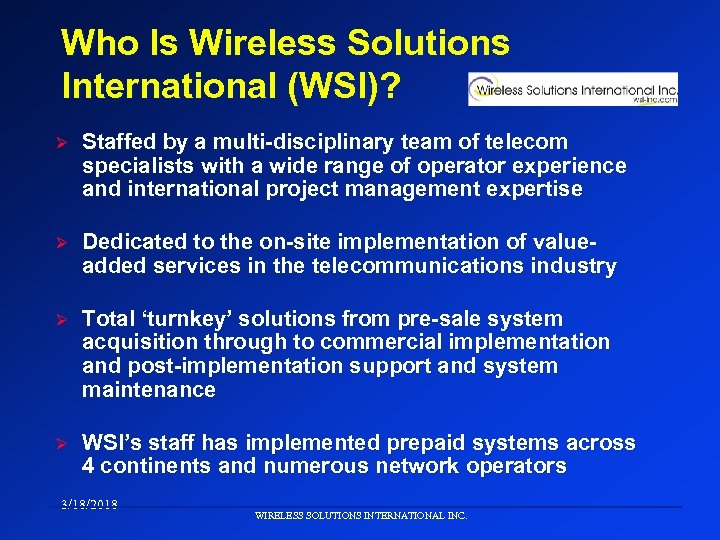Who Is Wireless Solutions International (WSI)? Ø Staffed by a multi-disciplinary team of telecom