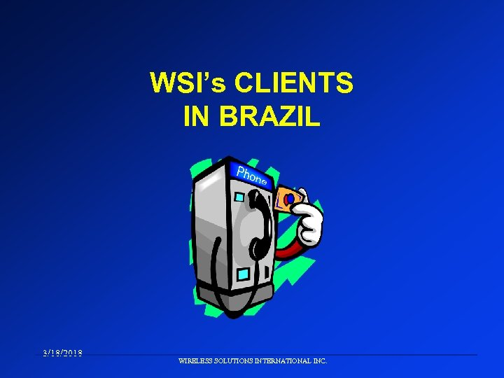 WSI's CLIENTS IN BRAZIL 3/18/2018 WIRELESS SOLUTIONS INTERNATIONAL INC.