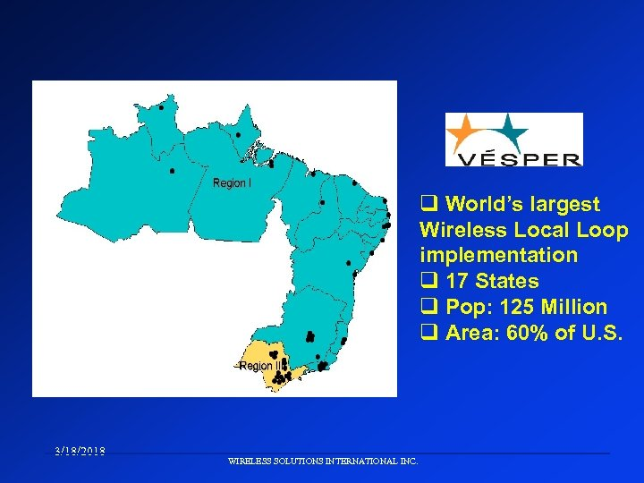 q World's largest Wireless Local Loop implementation q 17 States q Pop: 125 Million