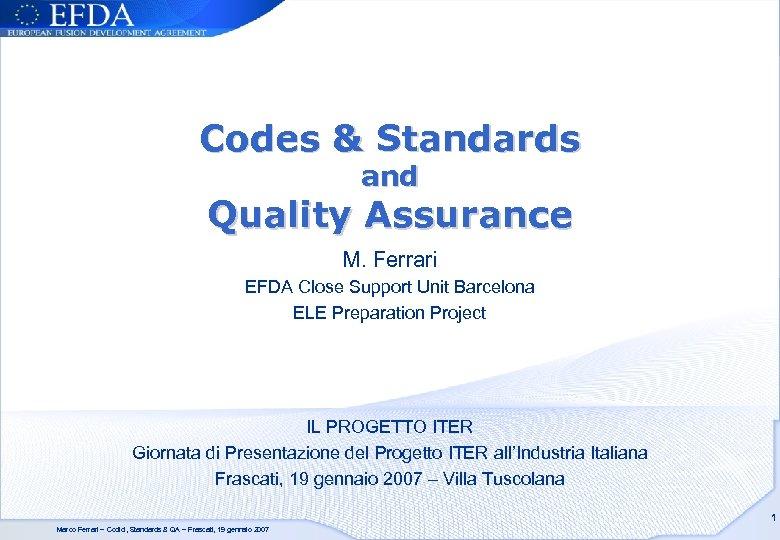 Codes & Standards and Quality Assurance M. Ferrari EFDA Close Support Unit Barcelona ELE