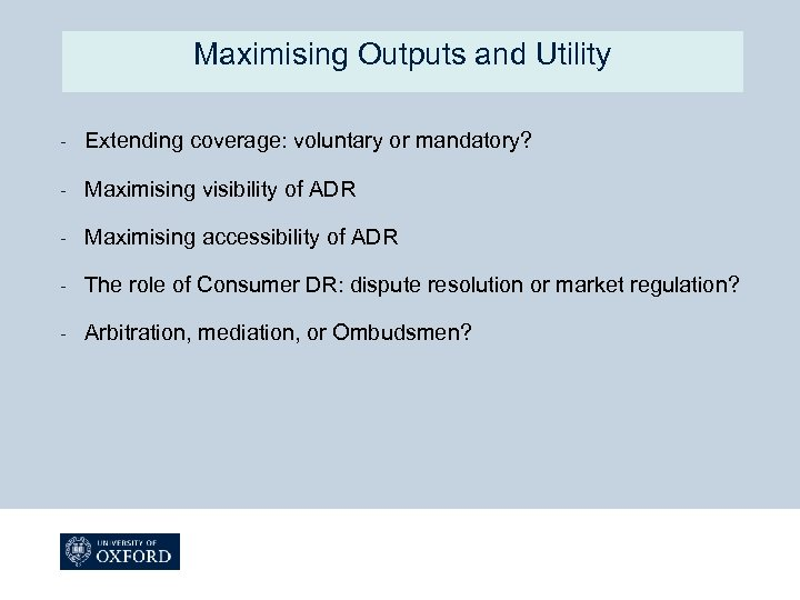 Maximising Outputs and Utility - Extending coverage: voluntary or mandatory? - Maximising visibility of