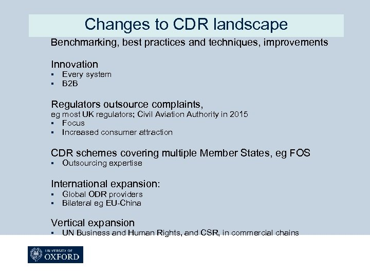 Changes to CDR landscape Benchmarking, best practices and techniques, improvements Innovation § § Every