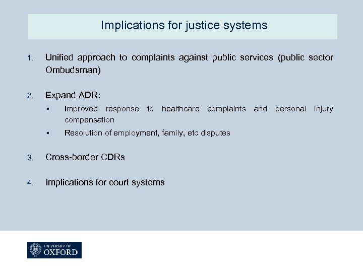 Implications for justice systems 1. Unified approach to complaints against public services (public sector