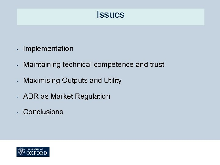 Issues - Implementation - Maintaining technical competence and trust - Maximising Outputs and Utility