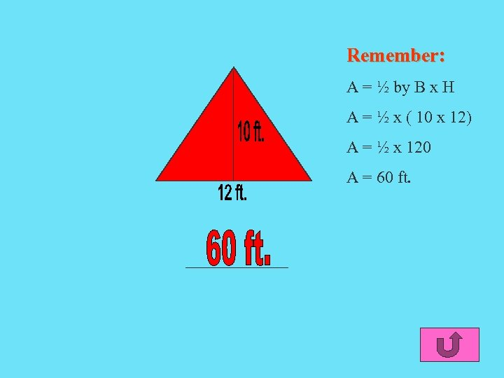 Remember: A = ½ by B x H A = ½ x ( 10
