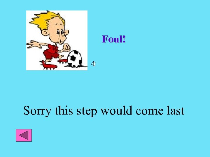 Foul! Sorry this step would come last