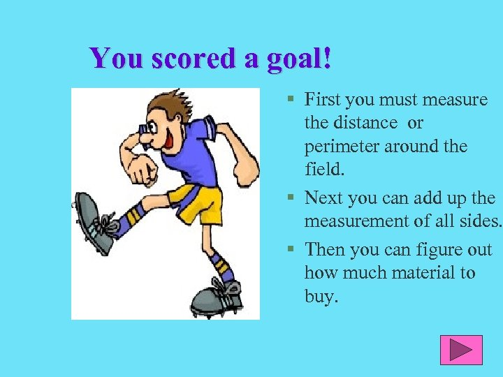You scored a goal! § First you must measure the distance or perimeter around