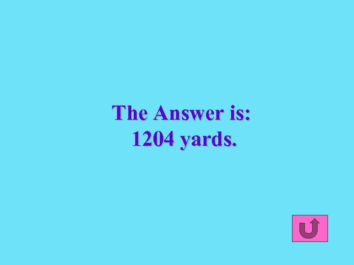 The Answer is: 1204 yards.