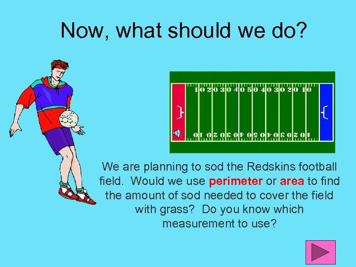 Now, what should we do? We are planning to sod the Redskins football field.