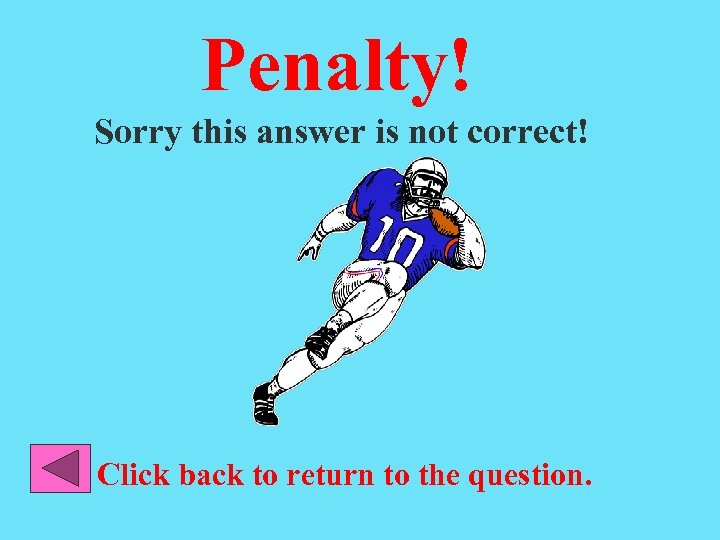 Penalty! Sorry this answer is not correct! Click back to return to the question.