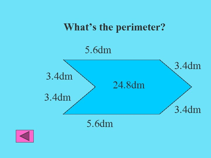 What's the perimeter? 5. 6 dm 3. 4 dm 24. 8 dm 3. 4