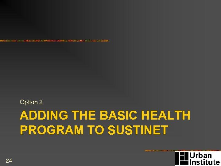 Option 2 ADDING THE BASIC HEALTH PROGRAM TO SUSTINET 24