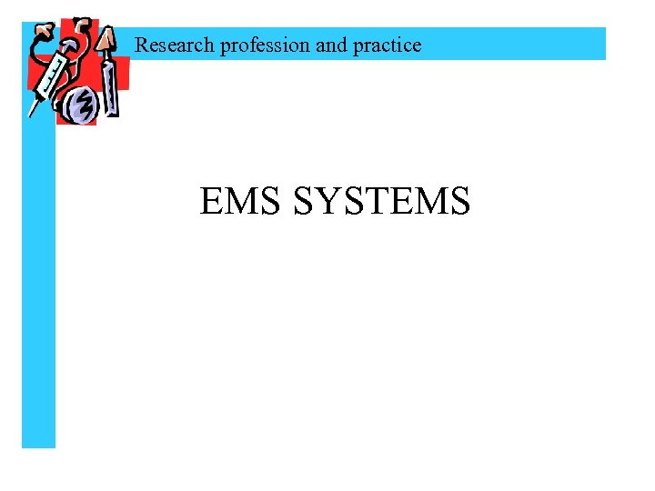 Research profession and practice EMS SYSTEMS
