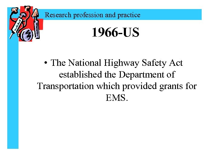 Research profession and practice 1966 -US • The National Highway Safety Act established the