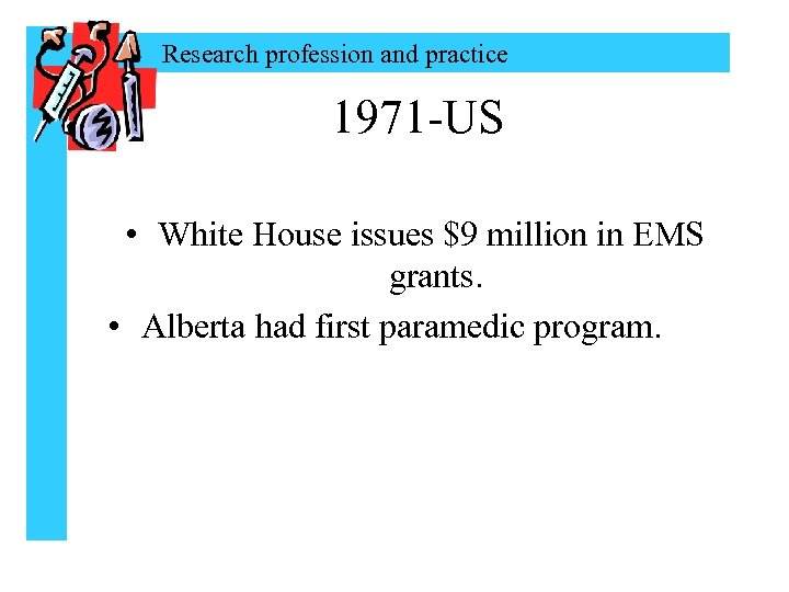 Research profession and practice 1971 -US • White House issues $9 million in EMS