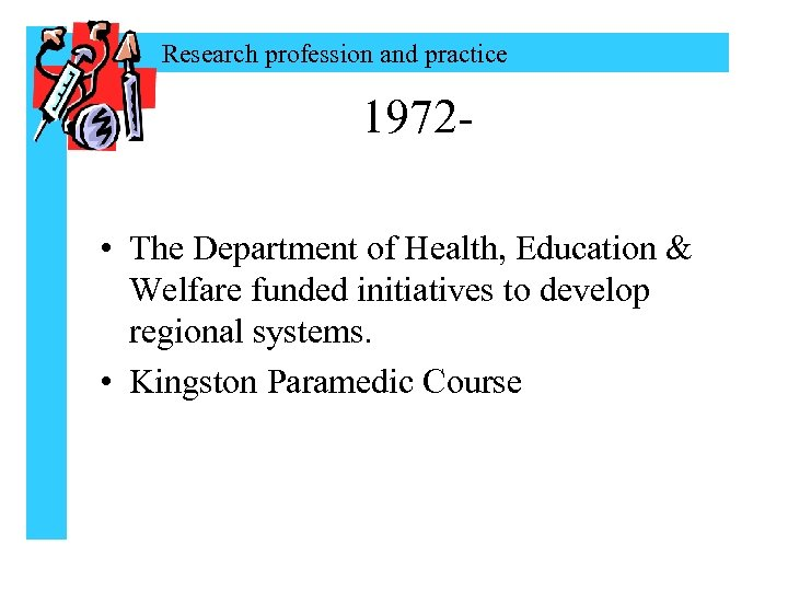 Research profession and practice 1972 • The Department of Health, Education & Welfare funded