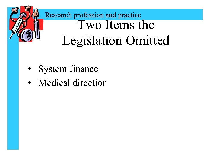 Research profession and practice Two Items the Legislation Omitted • System finance • Medical