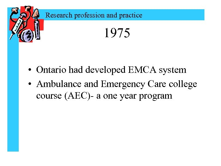 Research profession and practice 1975 • Ontario had developed EMCA system • Ambulance and