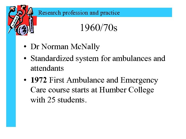 Research profession and practice 1960/70 s • Dr Norman Mc. Nally • Standardized system