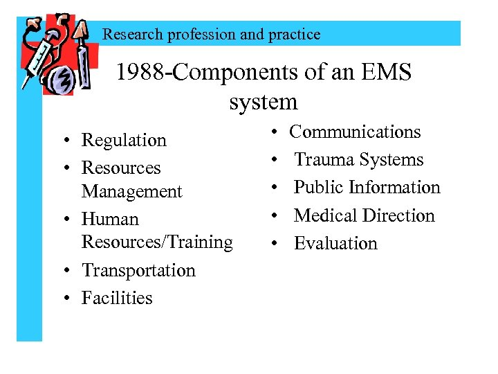 Research profession and practice 1988 -Components of an EMS system • Regulation • Resources