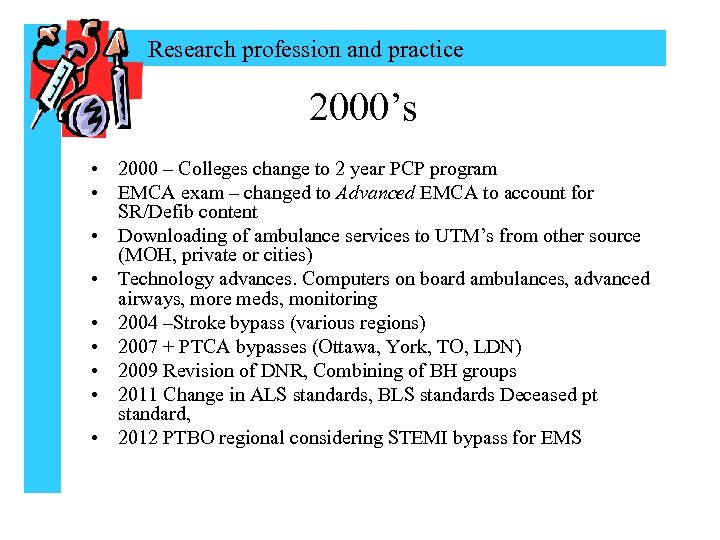 Research profession and practice 2000's • 2000 – Colleges change to 2 year PCP