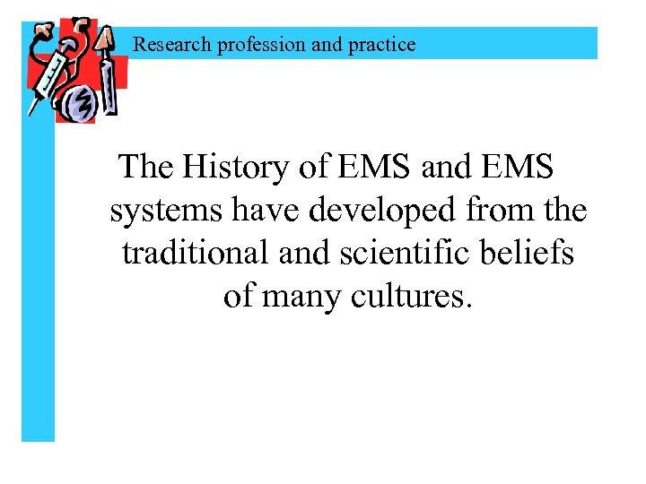 Research profession and practice The History of EMS and EMS systems have developed from