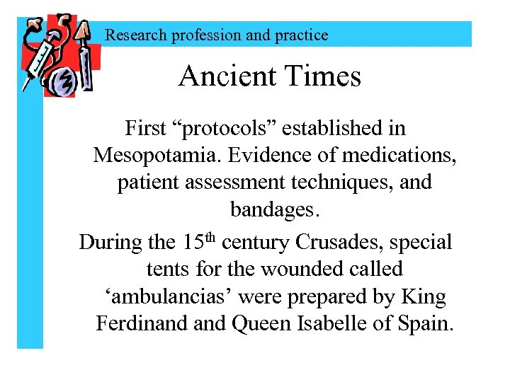 """Research profession and practice Ancient Times First """"protocols"""" established in Mesopotamia. Evidence of medications,"""