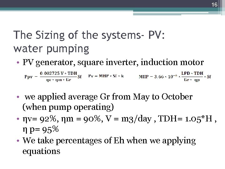 16 The Sizing of the systems- PV: water pumping • PV generator, square inverter,