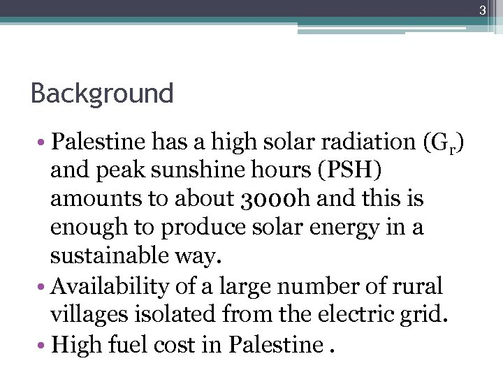 3 Background • Palestine has a high solar radiation (Gr) and peak sunshine hours