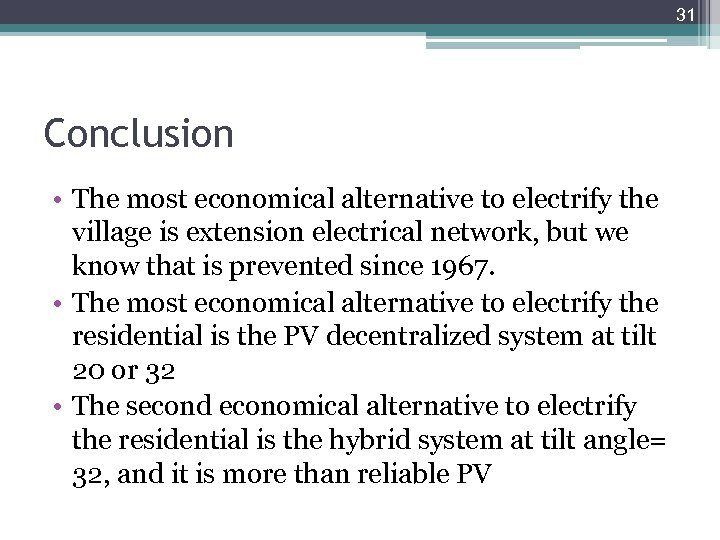 31 Conclusion • The most economical alternative to electrify the village is extension electrical