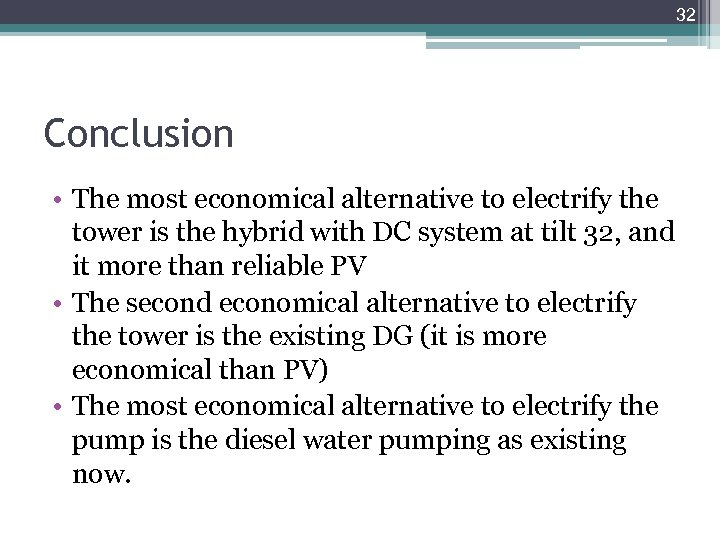 32 Conclusion • The most economical alternative to electrify the tower is the hybrid