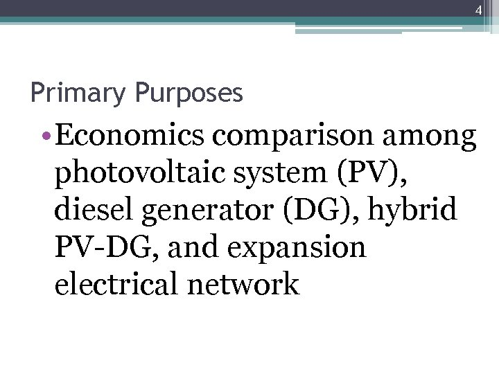 4 Primary Purposes • Economics comparison among photovoltaic system (PV), diesel generator (DG), hybrid