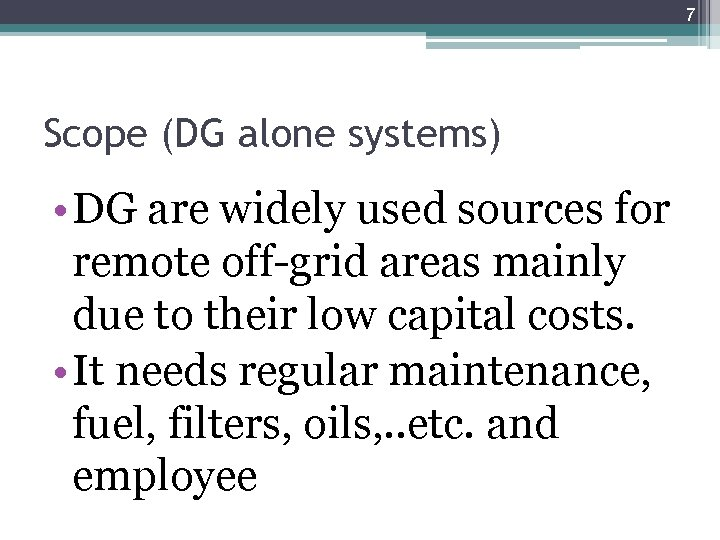 7 Scope (DG alone systems) • DG are widely used sources for remote off-grid