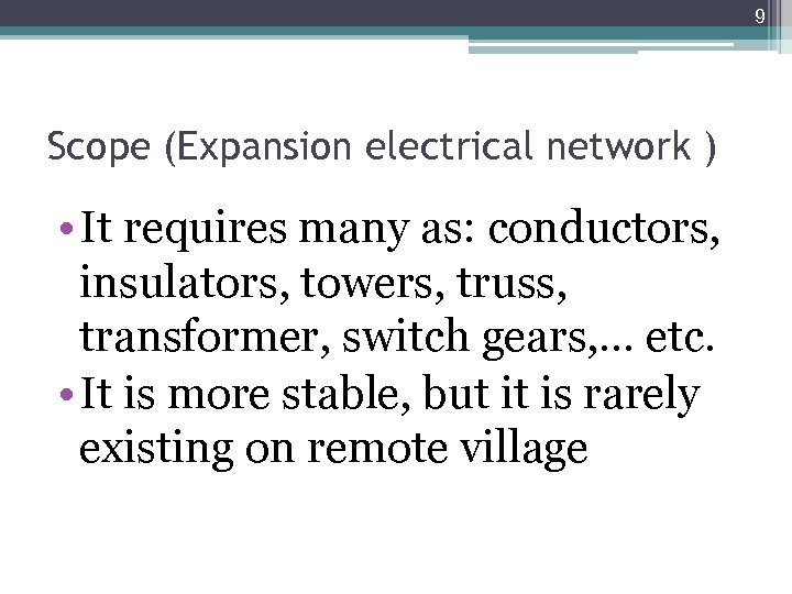 9 Scope (Expansion electrical network ) • It requires many as: conductors, insulators, towers,