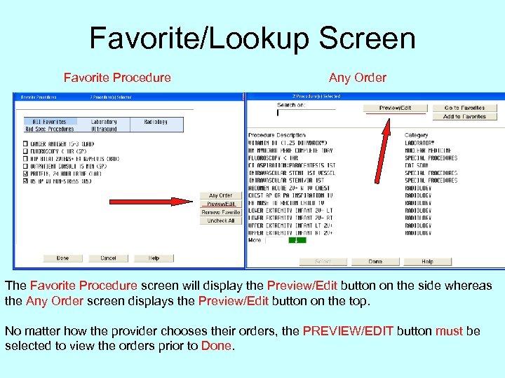 Favorite/Lookup Screen Favorite Procedure Any Order The Favorite Procedure screen will display the Preview/Edit