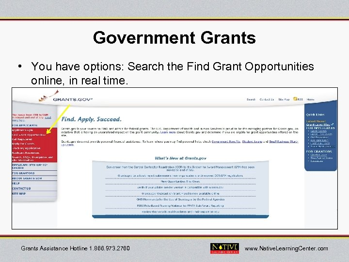 Government Grants • You have options: Search the Find Grant Opportunities online, in real