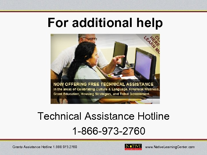 For additional help Technical Assistance Hotline 1 -866 -973 -2760 Grants Assistance Hotline 1.