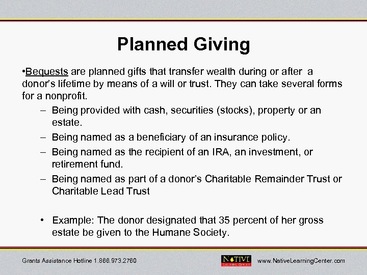 Planned Giving • Bequests are planned gifts that transfer wealth during or after a