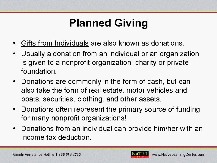 Planned Giving • Gifts from Individuals are also known as donations. • Usually a
