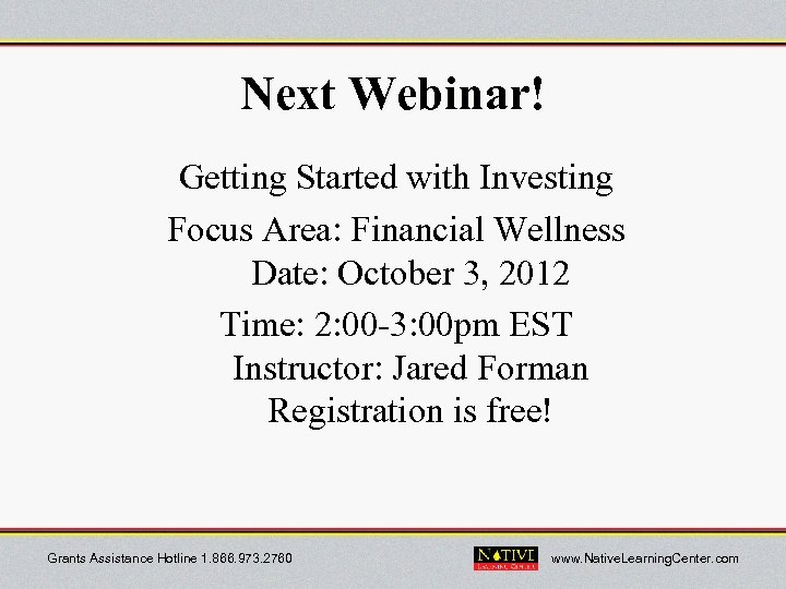 Next Webinar! Getting Started with Investing Focus Area: Financial Wellness Date: October 3, 2012