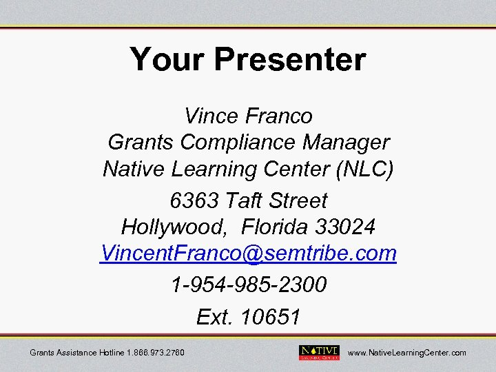 Your Presenter Vince Franco Grants Compliance Manager Native Learning Center (NLC) 6363 Taft Street