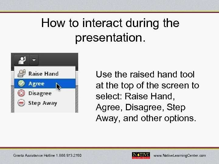 How to interact during the presentation. Use the raised hand tool at the top